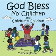 God Bless My Children and Children's Children  -     By: Michelle Jordan