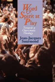 Word and Spirit at Play: Towards a Charismatic Theology  -     Translated By: John Bowden     By: Jean-Jacques Suurmond