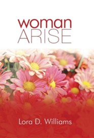 Woman Arise  -     By: Lora D. Williams