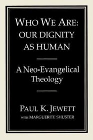 Who We Are: Our Dignity as Human: A Neo-Evangelical Theology  -     Edited By: Marguerite Shuster     By: Paul King Jewett