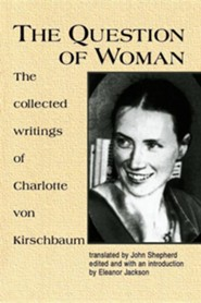 The Question of Woman: The Collected Writings of Charlotte Von Kirschbaum  -     Edited By: Eleanor Jackson     By: Charlotte Von Kirschbaum