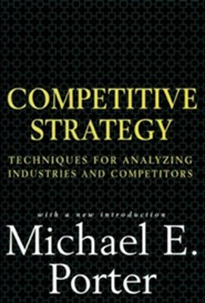 Competitive Strategy: Techniques for Analyzing Industries and Competitors  -     By: Michael Porter