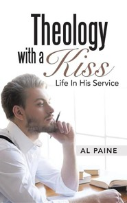 Theology with a Kiss: Life in His Service  -     By: Al Paine