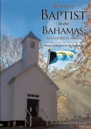 The Story of Baptist in the Bahamas: An Historical Survey  -     By: Arnold E. Josey