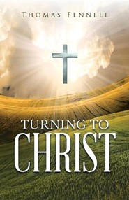 Turning to Christ  -     By: Thomas Fennell