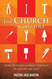 The Church--God's Idea  -     By: Jack Martin