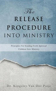 The Release Procedure Into Ministry  -     By: Kingsley Van Der Puije