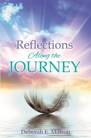 Reflections Along the Journey  -     By: Deborah E. Matson
