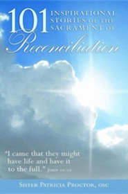 101 Inspirational Stories of the Sacrament of Reconciliation  -     By: Patricia Proctor