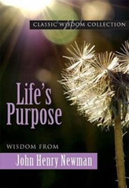 Life's Purpose: Wisdom from John Henry Newman