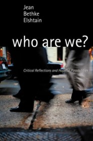 Who Are We?: Critical Reflections and Hopeful Possibilities  -     By: Jean Bethke Elshtain