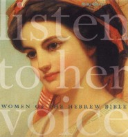 Listen to Her Voice: Women of the Hebrew Bible  -     By: Miki Raver