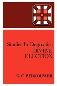 Divine Election  -     By: G.C. Berkouwer, Hugo Bekker