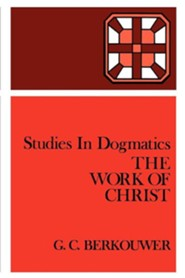 The Work of Christ: Studies in Dogmatics