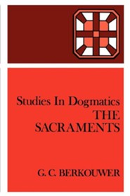 The Sacraments  -     By: G.C. Berkouwer, Hugo Bekker