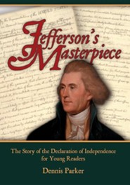 Jefferson's Masterpiece: The Story of the Declaration of Independence for Young Readers