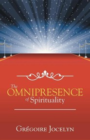 The Omnipresence of Spirituality  -     By: Gregoire Jocelyn