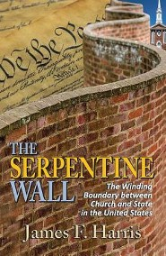 The Serpentine Wall: The Winding Boundary Between Church and State in the United States  -     By: James F. Harris
