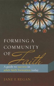 Forming a Community of Faith: A Guide to Success in Adult Faith Formation Today