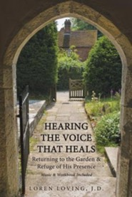Hearing the Voice That Heals: Returning to the Garden of His Presence  -     By: J.D. Loren Loving