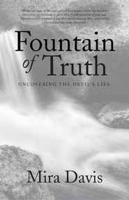 Fountain of Truth: Uncovering the Devil's Lies.  -     By: Mira Davis