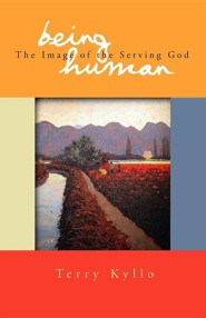 Being Human: The Image of the Serving God  -     By: Terry Kyllo
