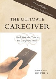 The Ultimate Caregiver, Second Edition: Words from the Cross to the Caregiver's Heart  -     By: Bob Willis