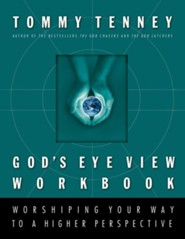 God's Eye View: Worshiping Your Way to a Higher PerspectiveWorkbook Edition