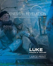 Genesis to Revelation: A Comprehensive Verse-By-Verse Exploration of the Bible - Luke, Participant Large Print Book
