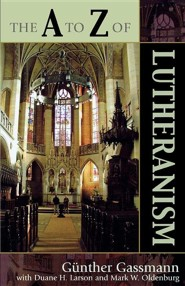 The A to Z of Lutheranism  -     By: Gunther Gassmann, Duane H. Larson, Mark W. Oldenburg
