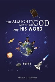 The Almighty Most High God and His Word: Part 1