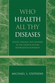 Who Healeth All Thy Diseases: Health, Healing, and Holiness in the Church of God Reformation Movement