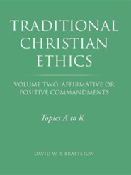 Traditional Christian Ethics: Volume Two: Affirmative or Positive Commandments  -     By: David W.T. Brattston