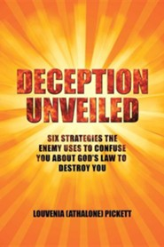 Deception Unveiled: Six Strategies the Enemy Uses to Confuse You about God's Law to Destroy You  -     By: Louvenia (Athalone) Pickett