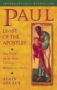 Paul, Least of the Apostles: The Story of the Most Unlikely Witness to Christ  -     By: Alain Decaux, Celia Sirois