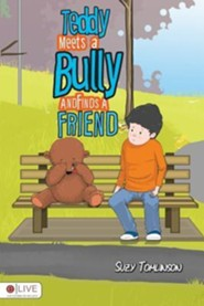 Teddy Meets a Bully and Finds a Friend  -     By: Suzy Tomlinson