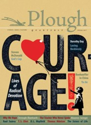 Plough Quarterly No. 12 - Courage: Lives of Radical Devotion