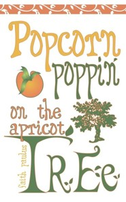 Popcorn Poppin on the Apricot Tree  -     By: Faith Paulus