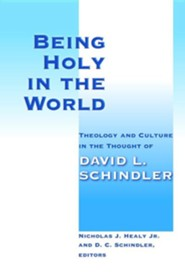 Being Holy in the World: Theology and Culture in the Thought of David L. Schindler  -     Edited By: Nicholas J. Healy, D.C. Schindler     By: Nicholas J. Healy(Eds.) & D.C. Schindler(Eds.)