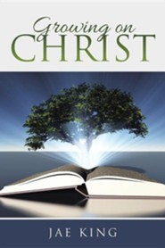 Growing on Christ  -     By: Jae King
