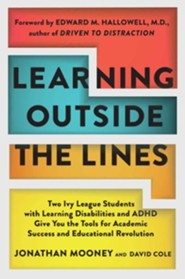 Learning Outside the Lines: Two Ivy League Students with Learning Disabilities and ADHD Give You the Tools for Academic Success and Educational Re  -     By: Jonathan Mooney, David Cole