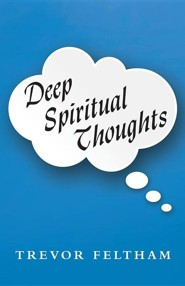 Deep Spiritual Thoughts  -     By: Trevor Feltham