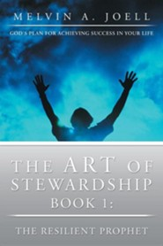 The Art of Stewardship: Book 1: The Resilient Prophet  -     By: Melvin A. Joell