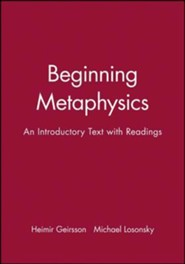 Beginning Metaphysics: An Introductory Text with Readings  -     Edited By: Heimer Geirsson, Michael Losonsky     By: Heimer Geirsson, Michael Losonsky