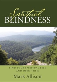 Spiritual Blindness: Find Your Spiritual Eyes and Open Them  -     By: Mark Allison