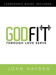 Godfit: Through Love Serve  -     By: John Hayden