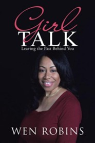 Girl Talk: Leaving the Past Behind You  -     By: Wen Robins