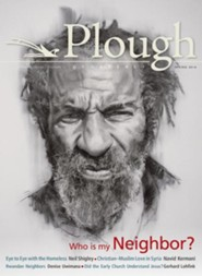 Plough Quarterly No. 8: Who Is My Neighbor