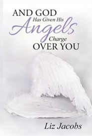 And God Has Given His Angels Charge Over You  -     By: Liz Jacobs
