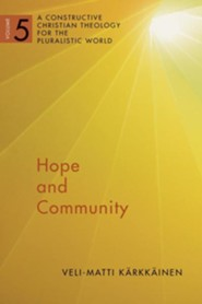Hope and Community: A Constructive Christian Theology for the Pluralistic World, vol. 5
